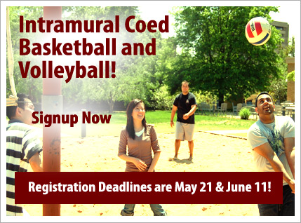 signup for Intramural basketball and volleyball. Registration ends soon.